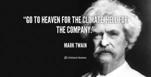 quote-Mark-Twain-go-to-heaven-for-the-climate-hell-374